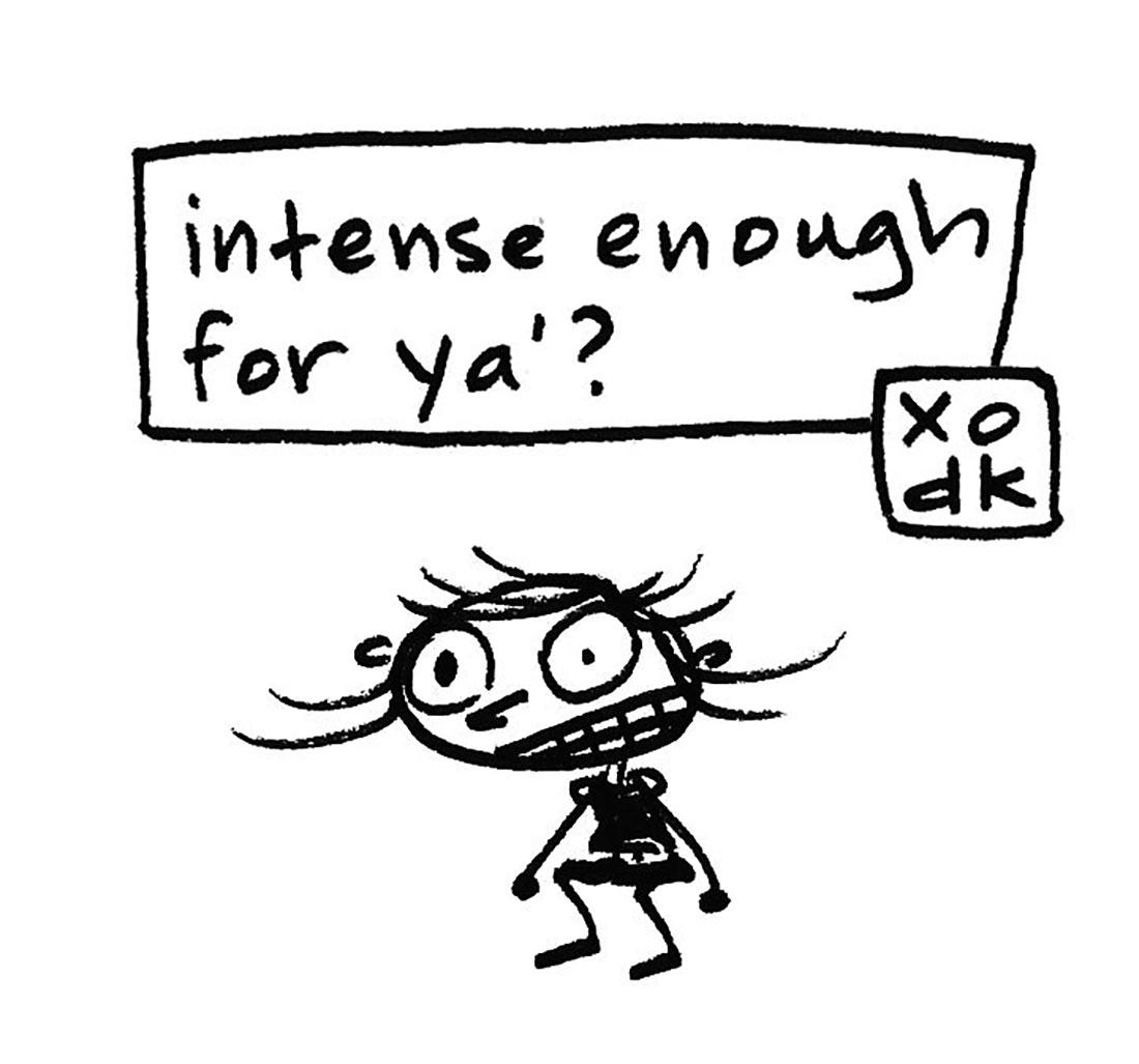 intense enough for ya'?
