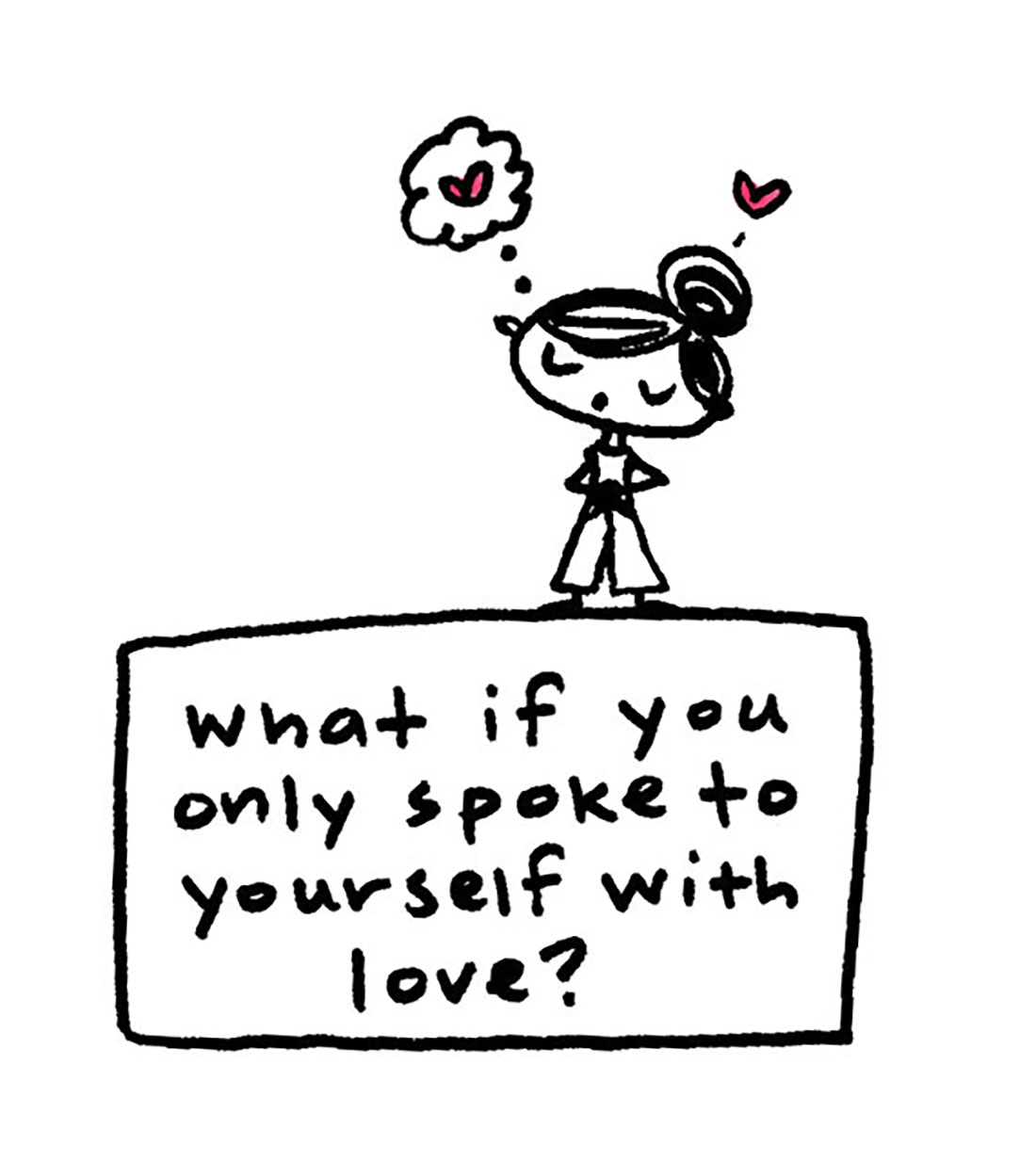 what if you only spoke to yourself with love.